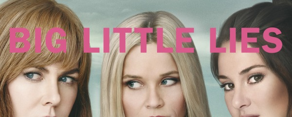 Big Little Lies Nicole Kidman Reese Whiterspoon Shailene Woodley
