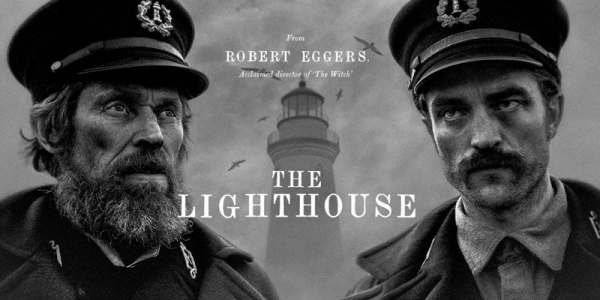 the lighthouse critique;avis the lighthouse; Robert Pattinson; Willem Dafoe; Robert Eggers