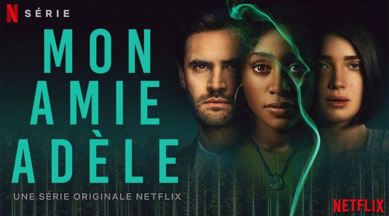 Mon amie adèle critiques; avis mon amie Adèle, Netflix; thriller psychologique